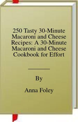 [PDF] [EPUB] 250 Tasty 30-Minute Macaroni and Cheese Recipes: A 30-Minute Macaroni and Cheese Cookbook for Effortless Meals Download by Anna Foley