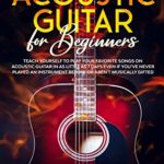 [PDF] [EPUB] Acoustic Guitar for Beginners: Teach Yourself to Play Your Favorite Songs on Acoustic Guitar in as Little as 7 Days Even If You've Never Played An Instrument Before Or Aren't Musically Gifted Download