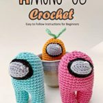 [PDF] [EPUB] Among Us Crochet: Easy to Follow Instructions for Beginners: Gift for Holiday Download