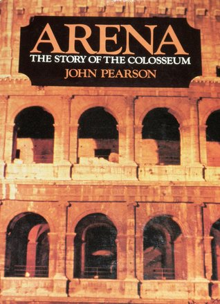 [PDF] [EPUB] Arena: The Story of the Colosseum Download by John George Pearson