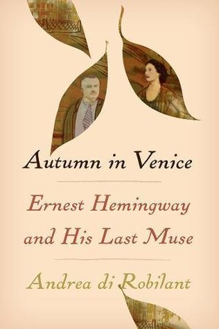 [PDF] [EPUB] Autumn in Venice: Ernest Hemingway and His Last Muse Download by Andrea di Robilant