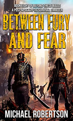 [PDF] [EPUB] Between Fury and Fear: Book eight of Beyond These Walls - A Post-Apocalyptic Survival Thriller Download by Michael    Robertson