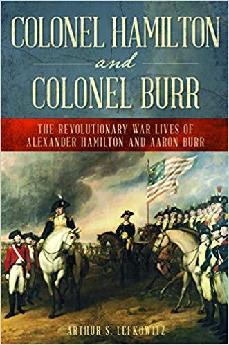 [PDF] [EPUB] Colonel Hamilton and Colonel Burr: The Revolutionary War Lives of Alexander Hamilton and Aaron Burr Download by Arthur S. Lefkowitz