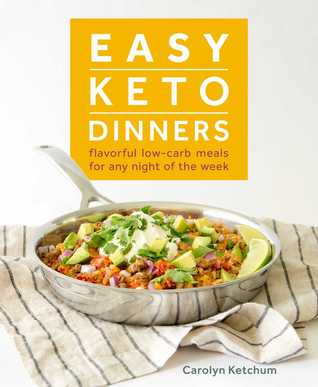 [PDF] [EPUB] Easy Keto Dinners: Flavorful Low-Carb Meals for Any Night of the Week Download by Carolyn Ketchum