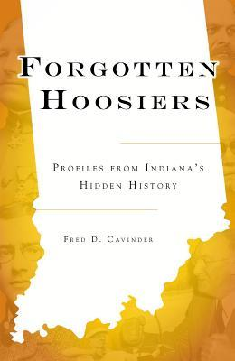 [PDF] [EPUB] Forgotten Hoosiers: Profiles from Indiana's Hidden History Download by Fred D. Cavinder