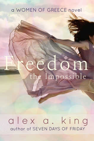 [PDF] [EPUB] Freedom the Impossible (Women of Greece, #3) Download by Alex A. King