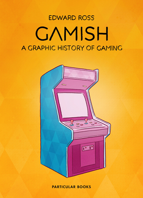 [PDF] [EPUB] Gamish: A Graphic History of Gaming Download by Edward Ross