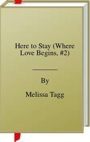[PDF] [EPUB] Here to Stay (Where Love Begins, #2) Download by Melissa Tagg