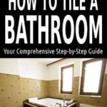 [PDF] [EPUB] How To Tile A Bathroom: Your Comprehensive Step-by-Step Guide (Bathroom DIY Series) Download