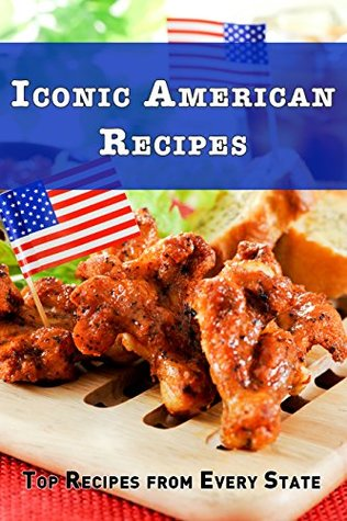 [PDF] [EPUB] Iconic America Recipes: Top Recipes from Each State Download by J.R. Stevens