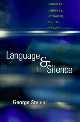 [PDF] [EPUB] Language and Silence: Essays on Language, Literature, and the Inhuman Download by George Steiner