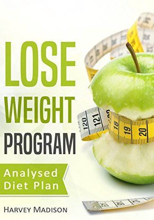 [PDF] [EPUB] Lose Weight Program: Analysed Diet Plan (Daily Advice Book 2) Download by Harvey Madison