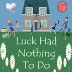 [PDF] [EPUB] Luck Had Nothing To Do With It: Laugh Out Loud Comedy Download
