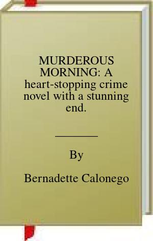 [PDF] [EPUB] MURDEROUS MORNING: A heart-stopping crime novel with a stunning end. Download by Bernadette Calonego