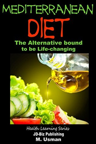[PDF] [EPUB] Mediterranean Diet - The Alternative bound to be Life-changing (Health Learning Series Book 29) Download by M. Usman