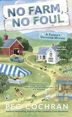 [PDF] [EPUB] No Farm, No Foul (Farmer's Daughter Mystery #1) Download by Peg Cochran