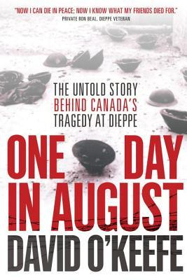 [PDF] [EPUB] One Day in August: The Remarkable True Story Behind the Greatest Raid of World War II Download by David O'Keefe