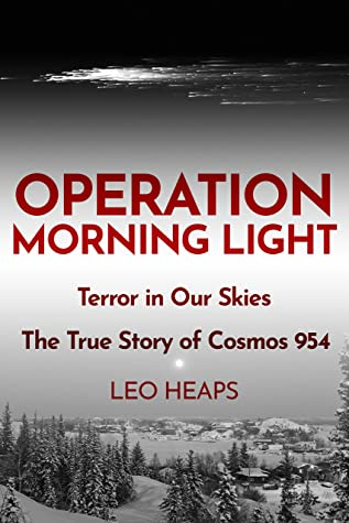 [PDF] [EPUB] Operation Morning Light: Terror in Our Skies, The True Story of Cosmos 954 Download by Leo Heaps