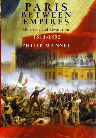 [PDF] [EPUB] Paris Between Empires: Monarchy and Revolution 1814-1852 Download by Philip Mansel