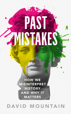 [PDF] [EPUB] Past Mistakes : How We Misinterpret History and Why it Matters Download by David Mountain