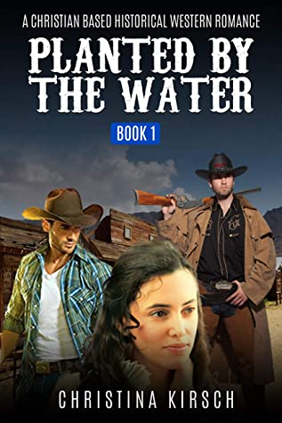 [PDF] [EPUB] Planted By The Water Book 1: A Christian Based Historical Western Romance Download by Christina Kirsch