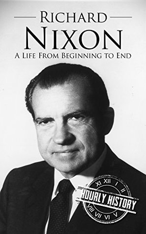 [PDF] [EPUB] Richard Nixon: A Life From Beginning to End Download by Hourly History