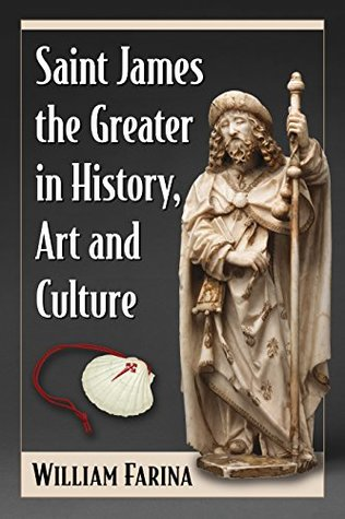 [PDF] [EPUB] Saint James the Greater in History, Art and Culture Download by William Farina