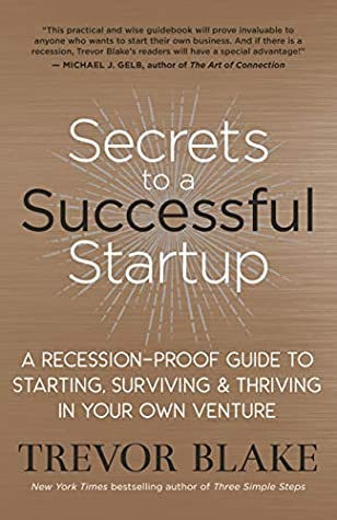 [PDF] [EPUB] Secrets to a Successful Startup: A Recession-Proof Guide to Starting, Surviving and Thriving in Your Own Venture Download by Trevor Blake