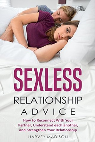 [PDF] [EPUB] Sexless Relationship Advice: How to Reconnect with your partner, Understand each other and Strengthen your Relationship (Daily Advice Book 1) Download by Harvey Madison