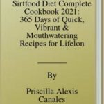 [PDF] [EPUB] Sirtfood Diet Complete Cookbook 2021: 365 Days of Quick, Vibrant and Mouthwatering Recipes for Lifelong Health Download
