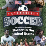[PDF] [EPUB] Stateside Soccer: The Definitive History of Soccer in the United States Download