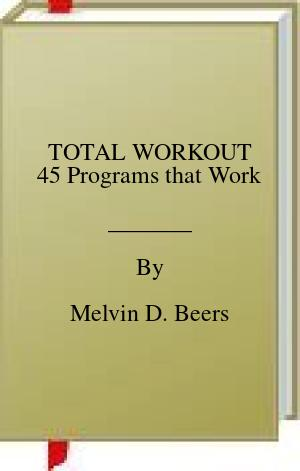 [PDF] [EPUB] TOTAL WORKOUT 45 Programs that Work Download by Melvin D. Beers