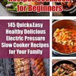 [PDF] [EPUB] The Best Instant Pot Recipes Cookbook for Beginners: 145 Quick and Easy Healthy Delicious Electric Pressure Slow Cooker Recipes for Your Family Download