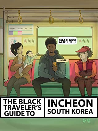 [PDF] [EPUB] The Black Traveler's Guide To Incheon, South Korea Download by The Blerd Explorer