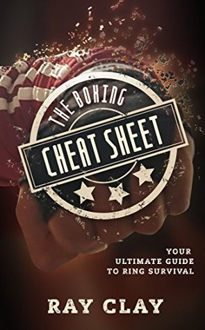 [PDF] [EPUB] The Boxing Cheat Sheet: Your Ultimate Guide to Ring Survival Download by Ray Clay