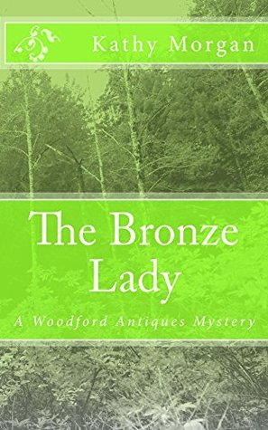 [PDF] [EPUB] The Bronze Lady (Woodford Antiques Mystery #2) Download by Kathy   Morgan