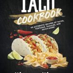 [PDF] [EPUB] The Complete Taco Cookbook: 50 Authentic Recipes of Tacos, Tostadas, Tamales, and Much More! (Mexican Cookbook Book 3) Download