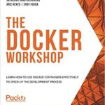[PDF] [EPUB] The Docker Workshop:  Learn how to use Docker containers effectively to speed up the development process Download
