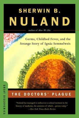 [PDF] [EPUB] The Doctors' Plague: Germs, Childbed Fever, and the Strange Story of Ignac Semmelweis Download by Sherwin B. Nuland