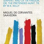 [PDF] [EPUB] The Exemplary novels of Miguel de Cervantes Saavedra. To which are added El buscapié, or, The serpent; and La tia fingida, or, The pretended aunt. Tr. by W.K. Kelly Download