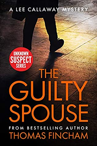 [PDF] [EPUB] The Guilty Spouse: A Private Investigator Mystery Series of Crime and Suspense, Lee Callaway (Unknown Suspect Series Book 21) Download by Thomas Fincham