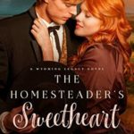 [PDF] [EPUB] The Homesteader's Sweetheart (Wyoming Legacy, #1) Download
