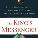[PDF] [EPUB] The King's Messenger: Prince Bandar bin Sultan and America's Tangled Relationship With Saudi Arabia Download