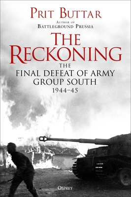 [PDF] [EPUB] The Reckoning: The Final Defeat of Army Group South, 1944 Download by Prit Buttar