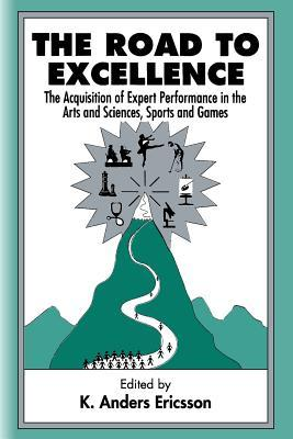 [PDF] [EPUB] The Road to Excellence: The Acquisition of Expert Performance in the Arts and Sciences, Sports, and Games Download by K. Anders Ericsson