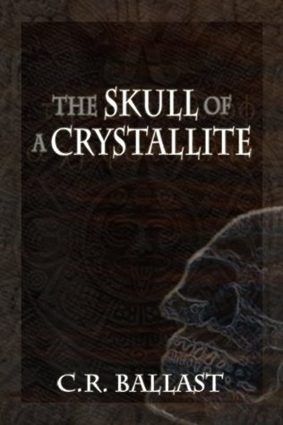 [PDF] [EPUB] The Skull of a Crystallite Download by C.R. Ballast