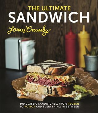 [PDF] [EPUB] The Ultimate Sandwich: 100 Classic Sandwiches, from Reuben to Po'Boy and Everything in Between Download by Jonas Cramby