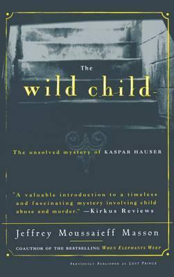 [PDF] [EPUB] The Wild Child: The Unsolved Mystery of Kaspar Hauser Download by Jeffrey Moussaieff Masson