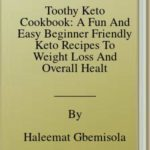 [PDF] [EPUB] Toothy Keto Cookbook: A Fun And Easy Beginner Friendly Keto Recipes To Weight Loss And Overall Health Download