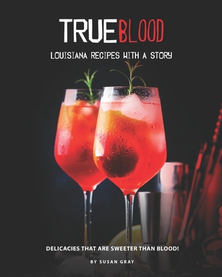 [PDF] [EPUB] True Blood - Louisiana Recipes with A Story: Delicacies That Are Sweeter Than Blood! Download by Susan Gray